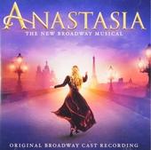 Anastasia : the new Broadway musical : original Broadway cast recording
