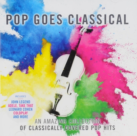 Pop goes classical : an amazing collection of classically covered pop hits