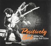 Positively Bob : Willie Nile sings Bob Dylan