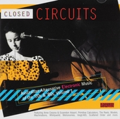 Closed circuits : Australian alternative electronic music of the '70s & '80s. vol.1