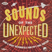 Sounds of the unexpected : weird wacky instrumentals from pop's final frontiers