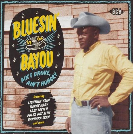 Bluesin' by the bayou : Ain't broke ain't hungry