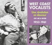 West coast vocalists : une révolution au douceur 1953-1961 : cry me a river