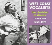 West coast vocalists : une révolution au douceur 1953-1961 : cry me a river
