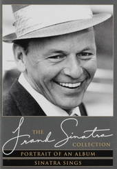 The Frank Sinatra collection : Portrait of an album ; Sinatra sings