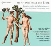 Bis an der Welt ihr Ende : Deutsche Lieder der Reformationszeit