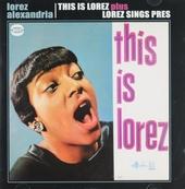 This is Lorez ; Lorez sings Pres