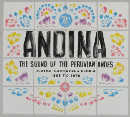 Andina : the sound of the Peruvian Andes : huayno, carnaval & cumbia 1968 to 1978