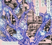 Even a tree can shed tears : Japanese folk & rock 1969-1973