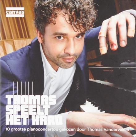 Thomas speelt het hard : 10 grootse pianoconcerto's gekozen door Thomas Vanderveken