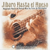 Jíbaro hasta el hueso : Mountain music of Puerto Rico