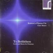 To Bethlehem : Carols and motets for Christmas