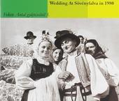 Wedding at Sövényfalva in 1980 : Fekete Antal gyüjtéseiböl. vol.5