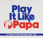 Play it like Papa : 15 years of Papa records 2002-2017