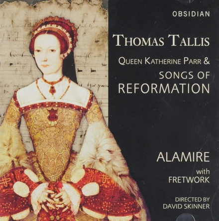 Queen Katherine Parr & songs of reformation
