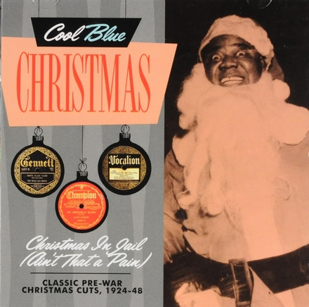 Cool blue Christmas : Christmas in jail (ain't that a pain) - Classic pre-war Christmas cuts 1924-1948