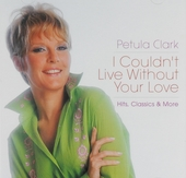 I couldn't live without your love : hits, classics & more