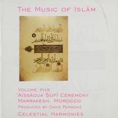 The music of islam : Aissaoua Sufi ceremony Marrakesh, Morocco. vol.5
