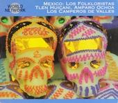 Mexico : Los Folkloristas, Tlen Huicani, Amparo Ochoa, Los Camperos de Valles