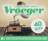 Liedjes van vroeger : 40 nostalgische hits. Volume 2