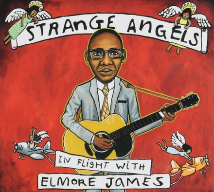 Strange angels : in flight with Elmore James