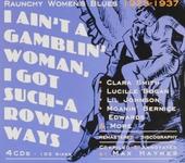 I ain't a gamblin' woman, but I got such-a rowdy ways. ranchy women's blues 1923-1937