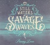 Still waters : Savage waves