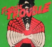 Francis Trouble. Vol. 1
