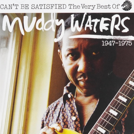 Can't be satisfied : The very best of 1947 - 1975