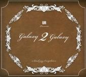 UR Presents Galaxy 2 Galaxy 
