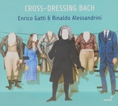 Cross-dressing Bach : Chamber rarities and alternative versions