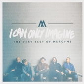 I can only imagine : The very best of Mercyme