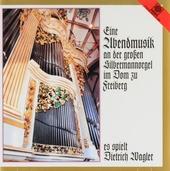 Eine Abendmusik an der Silbermann-Orgel im Dom zu Freiberg