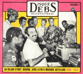 Disques Debs international : an Island story : biguine, afro Latin & musique Antillaise. Volume 1, 1960-1972