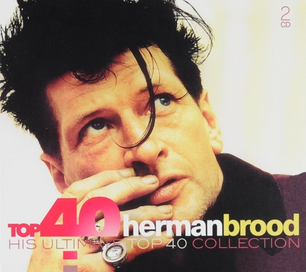 Top 40 Herman Brood : his ultimate top 40 collection