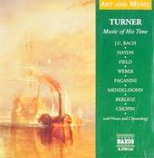 Turner : music of his time : J.C. Bach, Haydn, Field, Weber, Paganini, Mendelssohn, Berlioz, Chopin