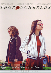 Thoroughbreds / written and directed by Cory Finley