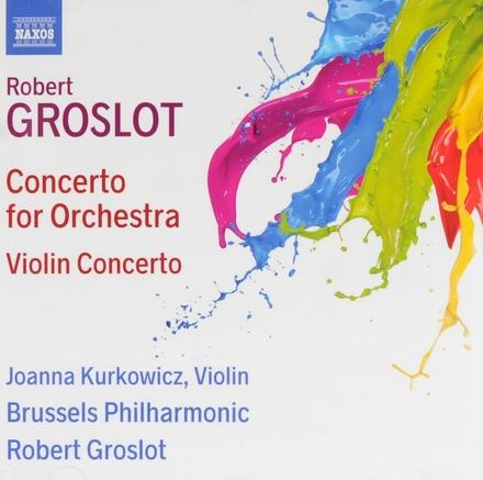 Groslot. Concerto for orchestra /Violin concerto