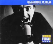 30 jaar Hubert on the air : Fragmenten uit programma's, sessies en rarities vanaf 1973 tot nu