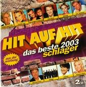 Hit auf Hit : Das Beste 2003 Schlager