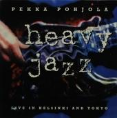 Heavy jazz : Live in Helsinki and Tokyo