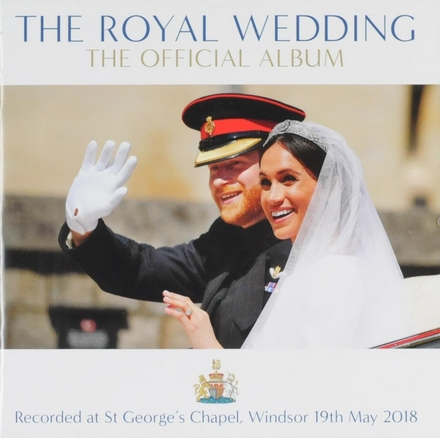 The royal wedding : the official album - recorded at St. George's Chapel, Windsor 19th May 2018