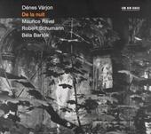 De la nuit : Maurice Ravel . Robert Schumann . Béla Bartók