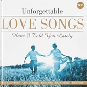 Unforgettable love songs : Have I told you lately