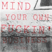 Mind your own fuckin' business. vol.1