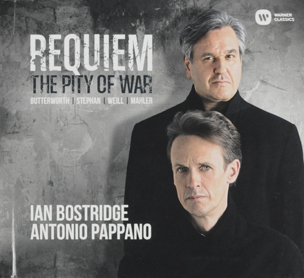 Requiem : the pity of war : Burtterworth | Stephan | Weill |Mahler