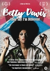 Betty Davis : they say I'm different