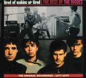 Tired of waking up tired : The best of The Diodes - The original recordings 1977-1979