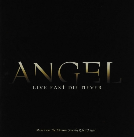 Angel : Live fast die never - music from the television series