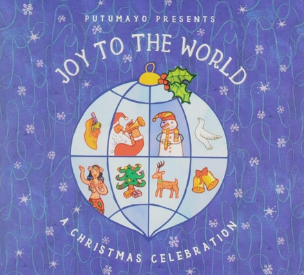 Putumayo presents joy to the world : a christmas celebration